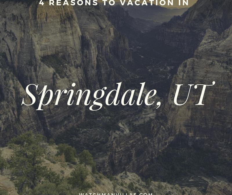 4 Reasons to Vacation in Springdale, UT