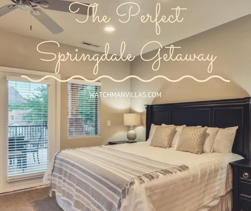 The Perfect Springdale Getaway