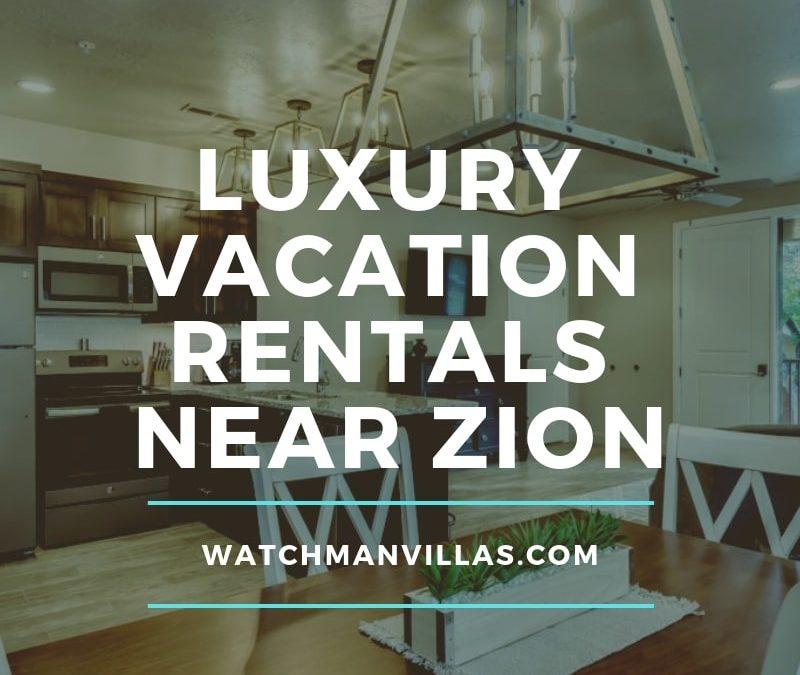 Luxury Vacation Rentals Near Zion