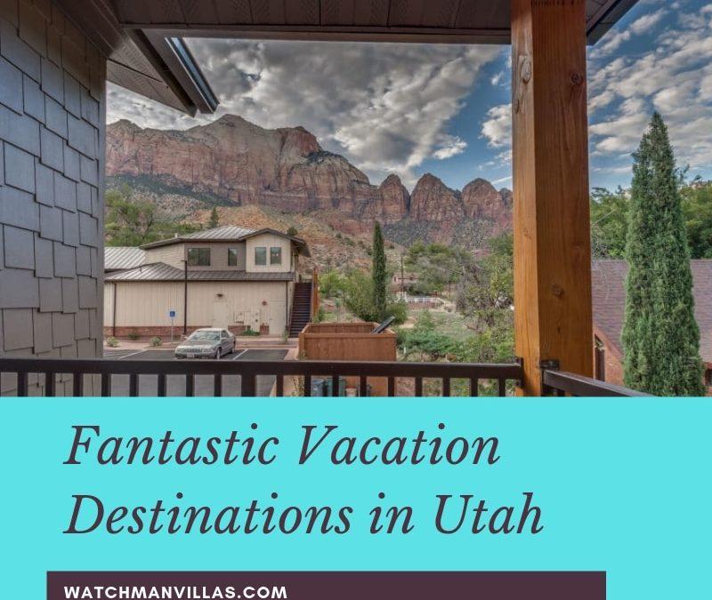 Fantastic Vacation Destinations in Utah