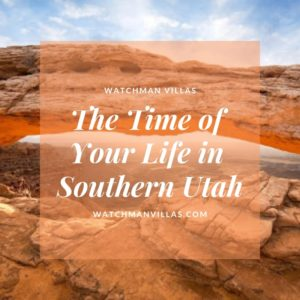 The Time of Your Life in Southern Utah