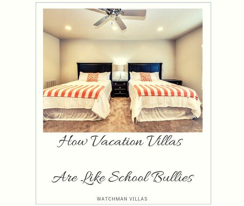 How Vacation Villas Are Like School Bullies