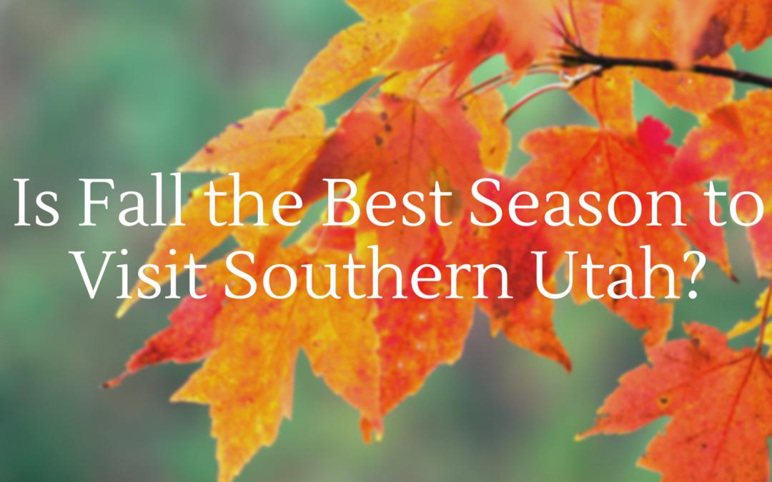 Is Fall the Best Season to Visit Southern Utah?