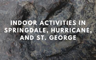 Indoor Activities in Springdale, Hurricane, and St. George